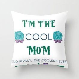 Mother's Day I'm the Cool Mom Throw Pillow