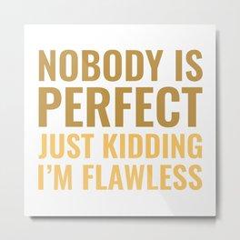 Nobody Is Perfect Metal Print