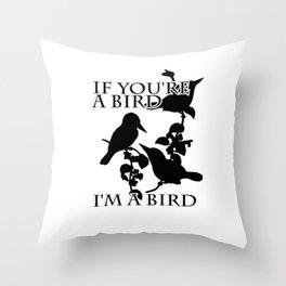 If you're a bird       I'm a bird Throw Pillow