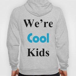 We're Cool Kids Hoody