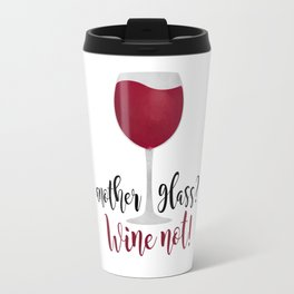 Another glass? Wine not! Travel Mug