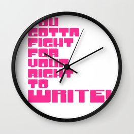 Fight For Your Right To WRITE! Wall Clock