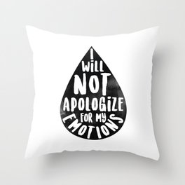 I Will Not Apolgize For My Emtions Throw Pillow