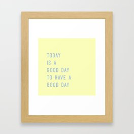 Today is a Good Day - Motivational Quote Framed Art Print