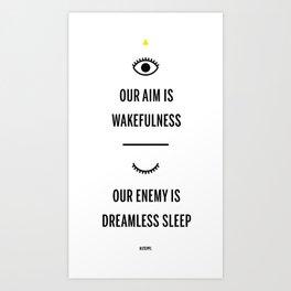Our Aim is Wakefullness Art Print