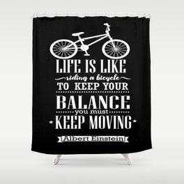 Life is like riding a bicycle. To keep your balance Albert Einstein Inspirational Quote Design Shower Curtain