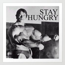 STAY HUNGRY Art Print