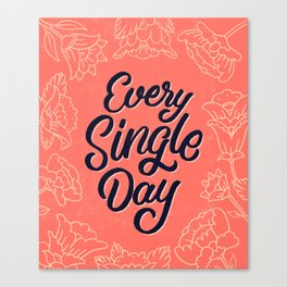 Every Single Day Canvas Print