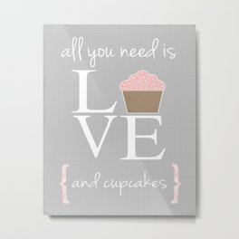 All you need is love and cupcakes... Metal Print