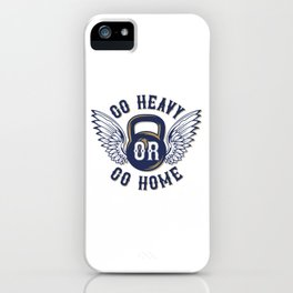 Go Heavy or Go Home iPhone Case