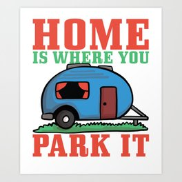 Camper Home is Where We Park It Art Print