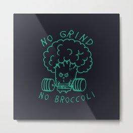 No Grind No Broccoli Metal Print