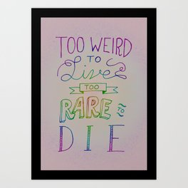 Too Weird To Live, Too Rare To Die - Version 2 Art Print
