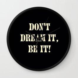 Don't dream it, be it! Wall Clock
