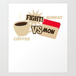 Coffee Versus Monday Fight! Funny Coffee & Monday Art Print