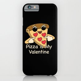 Pizza Is My Valentine Cartoon Funny iPhone Case
