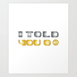 I Told You So Bitcoin Funny Bitcoin Owners Art Print