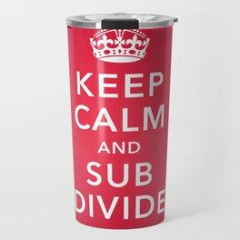 KEEP CALM AND SUBDIVIDE Travel Mug
