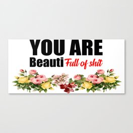 you are beautiful funny quote Canvas Print