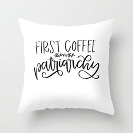 First Coffee. Then, the Patriarchy Throw Pillow