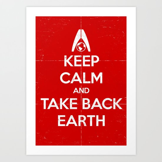 Keep Calm and Take Back Earth Art Print