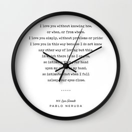 Pablo Neruda Quote 01 - 100 Love Sonnets - Minimal, Sophisticated, Modern, Classy Typewriter Print Wall Clock