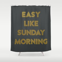 Easy Like Sunday Morning #2 Shower Curtain