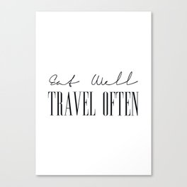 Eat Well Travel Often, Quotes on Travel Canvas Print