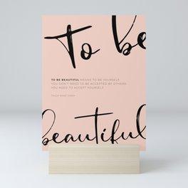To Be Beautiful  Mini Art Print
