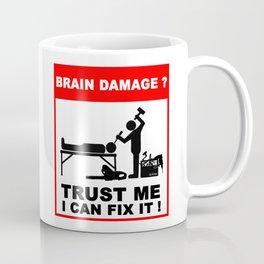 Brain damage, Trust me, I can fix it! Coffee Mug