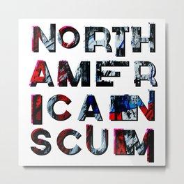 North American Scum Metal Print