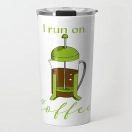 French Press | I run on coffee Travel Mug