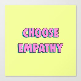 Choose Empathy Canvas Print