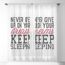 Never Give Up Dreams Funny Quote Sheer Curtain