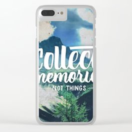Collect Memories not Things Clear iPhone Case