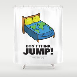 Don't Think... Jump! Shower Curtain