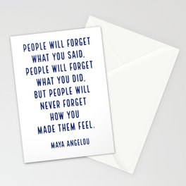 People will forget what you said, people will forget what you did, but people will never forget how Stationery Cards