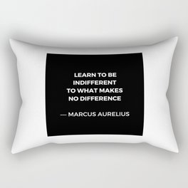 Learn to be indifferent to what makes no difference - Stoic Quotes - Marcus Aurelius Meditatios Rectangular Pillow
