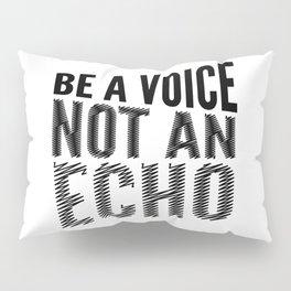 BE A VOICE NOT AN ECHO Pillow Sham