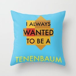 I always wanted to be a Tenenbaum Throw Pillow