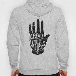 CREATE WITH YOUR HANDS Hoody