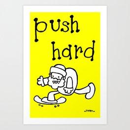 Push Hard Art Print