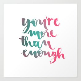 You are more than enough Calligraphy Art Print