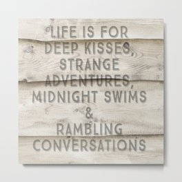 Life Is For Deep Kisses, Wood Shiplap     Metal Print