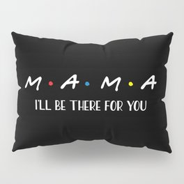Mama, I'll Be There For You, Quote Pillow Sham
