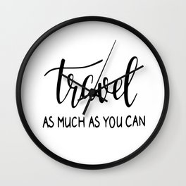 Travel as much as you can Wall Clock