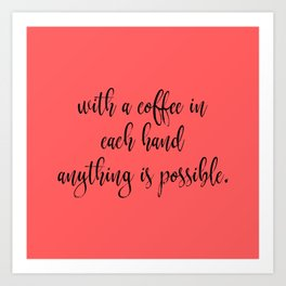 With a Coffee in Each Hand Art Print