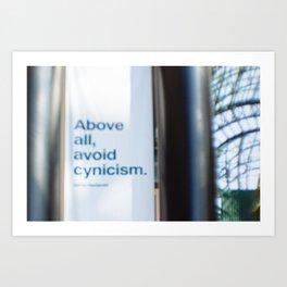 Above all, avoid cynicism.  Art Print