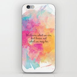 We know what we are, but know not what we may be.' Shakespeare quote iPhone Skin