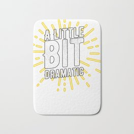 A Little Bit Dramatic Tshirt Jokes Puns Theater Bath Mat